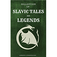 Collection of Slavic Tales and  Legends: Stories, Folklore, Fairy Tales, Demons, Monsters, Gods, Mythology, Wild Hunt, Baba Yaga, Creation of the World, Creatures of Slavic Myth