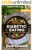Diabetic Eating: Over 270 Diabetes Type-2 Quick & Easy Gluten Free Low Cholesterol Whole Foods Diabetic Eating Recipes full of Antioxidants & Phytochemicals ... Eating Natural Weight Loss Transformation)