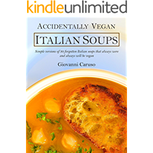 Accidentally Vegan Italian Soups: Simple versions of 30 forgotten Italian soups that always were and always will be…