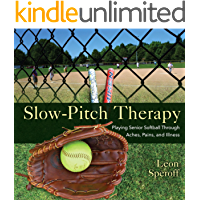 Slow-Pitch Therapy: Playing Senior Softball Through Aches, Pains, and Illness (English Edition)
