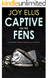 CAPTIVE ON THE FENS a gripping crime thriller full of twists (DI Nikki Galena Book 6)