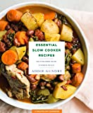 Essential Slow Cooker Recipes: 103 Fuss-Free Slow Cooker Meals