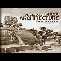 An Album of Maya Architecture (Native American) (English Edition)
