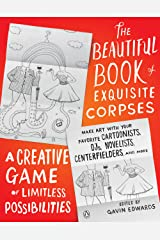 The Beautiful Book of Exquisite Corpses: A Creative Game of Limitless Possibilities Paperback
