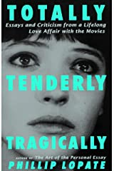 Totally, Tenderly, Tragically: Essays and Criticism from a Lifelong Love Affair with the Movies Paperback