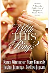 With This Ring?: A Novella Collection of Proposals Gone Awry Kindle Edition