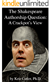 The Shakespeare Authorship Question:  A Crackpot's View