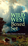 WILD WEST Boxed Set: 150+ Western Classics in One Volume: Cowboy Adventures, Yukon & Oregon Trail Tales, Famous Outlaw Classics,  Gold Rush Adventures ... Mohicans, Rimrock Trail…) (English Edition)