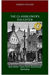 The Glassblower's Daughter: And Other Tales from Southwest Germany Kindle Edition