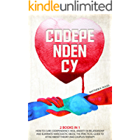 Codependency: How to cure codependency, overcome relationship anxiety and cut out narcissistic abuse. The practical Guide to attachment theory and couples therapy. (2 Books in 1)