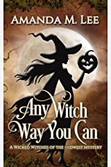 Any Witch Way You Can (Wicked Witches of the Midwest Book 1)