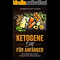 Ketogene Diät für Anfänger: Dein Weg zu einer bewussten Ernährung. Einführung in die ketogene Ernährungsweise. Grundlagenbuch | Toller Ernährungsplan (German Edition)