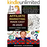 Affiliate Marketing Made Easy In 2020: Simple, Effective And Beginner Friendly Strategies For Earning A Six-Figure Income Wit