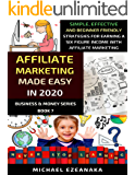 Affiliate Marketing Made Easy In 2020: Simple, Effective And Beginner Friendly Strategies For Earning A Six-Figure…