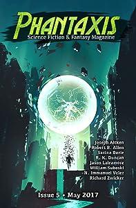 Phantaxis: Science Fiction & Fantasy Magazine May 2017