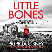 Little Bones: A Totally Addictive Crime Thriller (Detective Lottie Parker, Book 10)