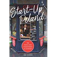 Start-Up Poland: The People Who Transformed an Economy
