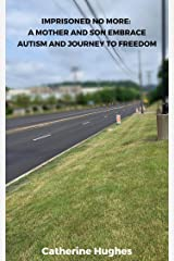 Imprisoned No More: A Mother and Son Embrace Autism and Journey to Freedom Kindle Edition