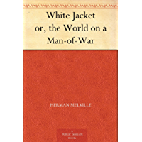 White Jacket or, the World on a Man-of-War