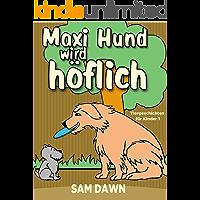 Kinderbücher: Max Hund wird höflich: Kinderbücher ab 2 - 8 jahre (Gutenachtgeschichten, Gute-Nacht-Geschichten, Deutsch…
