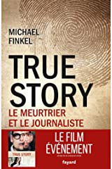 True Story: Le meurtrier et le journaliste (Documents) (French Edition) Kindle Edition