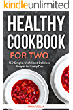 Healthy Cookbook for Two: 150 Simple, Useful and Delicious Recipes for Every Day (English Edition)
