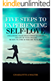 Five Steps to Experiencing Self-Love: Unleashing Your Inner Power to Create the Life of Your Dreams, The Keys to Living In Peace and Fulfillment