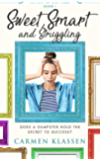 Sweet, Smart, and Struggling: Does a Dumpster Hold the Secret to Success? (Success on Her Terms Book 1)