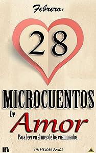 FEBRERO: 28 Microcuentos de Amor: Para leer en el mes de los enamorados (Spanish Edition)