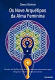 """Os Nove Arquétipos da Alma Feminina: """"Círculos de Mulheres e a Jornada de Autoconhecimento para Despertar o Feminino…"""