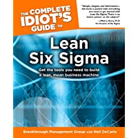 The Complete Idiot's Guide to Lean Six Sigma: Get the Tools You Need to Build a Lean, Mean Business Machine