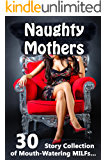 Naughty Mothers! (30 Story Collection of Mouth-Watering MILFs…)