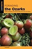 Foraging the Ozarks: Finding, Identifying, and Preparing Edible Wild Foods in the Ozarks