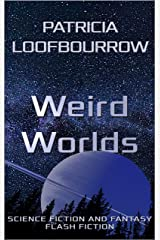 Weird Worlds: Science Fiction and Fantasy Flash Fiction Kindle Edition