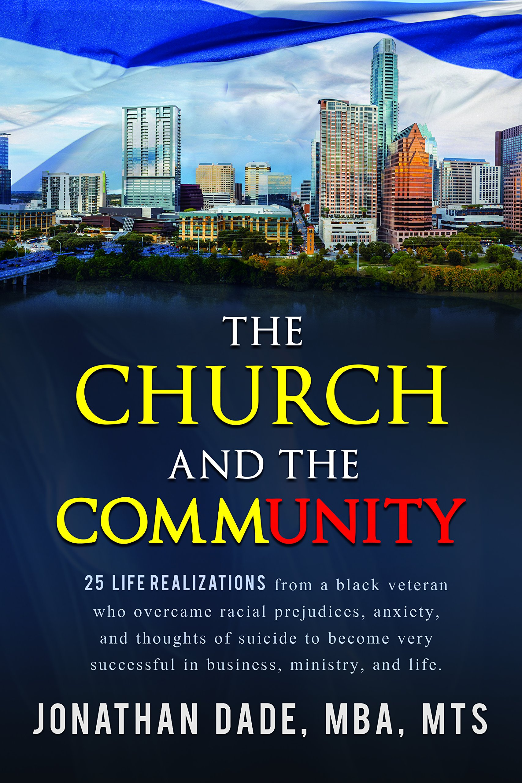 Download The Church and The Community: 25 Life Realizations from a black veteran who overcame racial prejudices, anxiety, and thoughts of suicide to become very successful in business, ministry, and life PDF