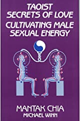 Taoist Secrets of Love: Cultivating Male Sexual Energy Kindle Edition