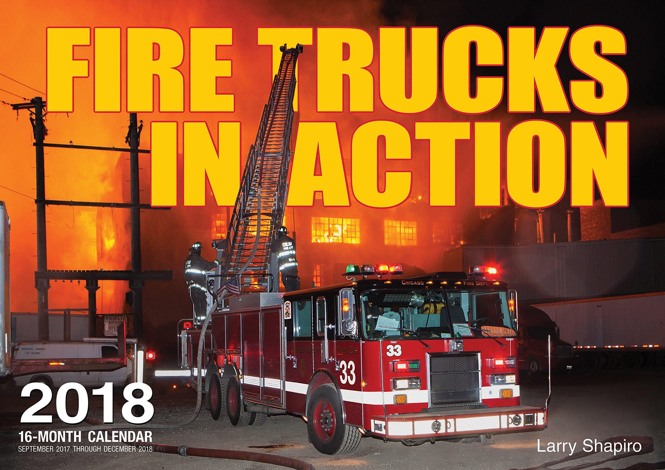 Fire Trucks in Action 2018: 16 Month Calendar Includes September 2017 Through December 2018 Calendar – Wall Calendar, August 1, 2017 Larry Shapiro Motorbooks 076035281X Automotive - Pictorial