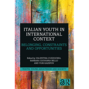 Italian Youth in International Context: Belonging, Constraints and Opportunities (Youth, Young Adulthood and Society)