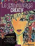 Le gribouillage créatif : Techniques mixtes pour apprendre le gribouillage, la création de tracés et le lettrage créatif