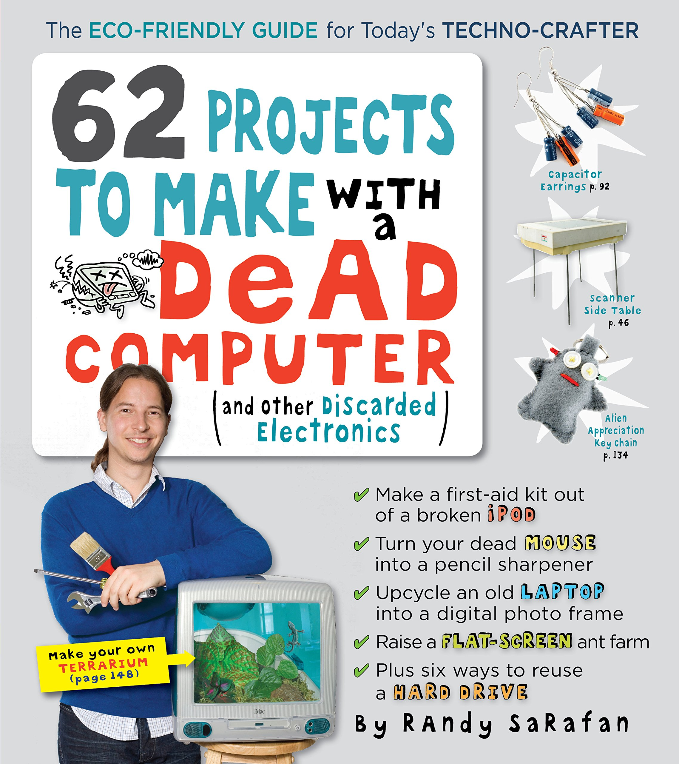 Amazon.com: 62 Projects to Make with a Dead Computer: (And Other Discarded  Electronics) (9780761152439): Randy Sarafan: Books