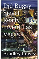 Did Bugsy Siegel Really Invent Las Vegas? Kindle Edition