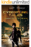 Cyberpunk Tales: Looking Death in the Eye: SciFi Adventure Romance Trilogy