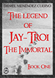 The Legend of Jay-Troi. The Immortal. Book One (English Edition)
