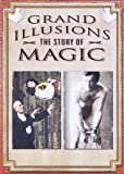 Grand Illusions - The Story of Magic