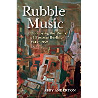 Rubble Music: Occupying the Ruins of Postwar Berlin, 1945–1950 book cover