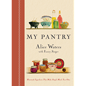 My Pantry: Homemade Ingredients That Make Simple Meals Your Own: A Cookbook