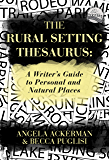 The Rural Setting Thesaurus: A Writer's Guide to Personal and Natural Places