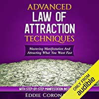 Advanced Law of Attraction Techniques: Mastering Manifestation and Attracting What...