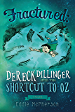 Fractured: Dereck Dillinger and the Shortcut to Oz