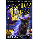 A Familiar Murder: A Paranormal Cozy Mystery (Oxford Magic Kitten Mysteries Book 1)